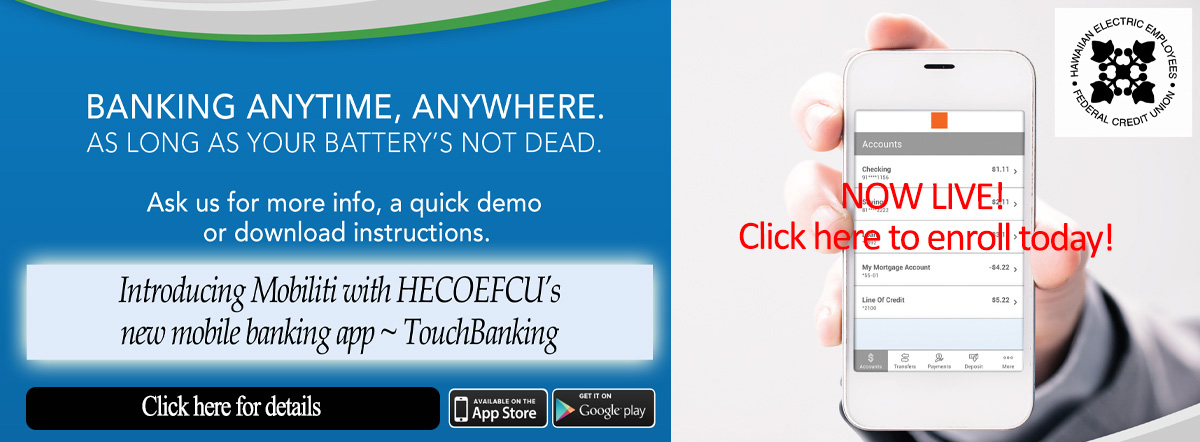 Banking anytime, anywhere... Introducing Mobiliti with HECOEFCU's new mobile banking app - TouchBanking. Get details.