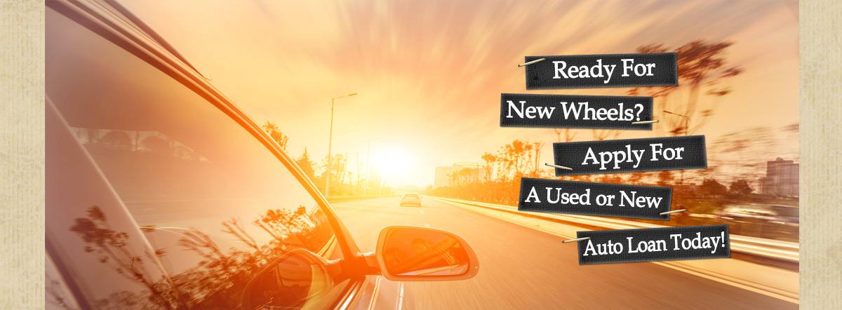Ready for new wheels? Apply for a used or new auto loan today!
